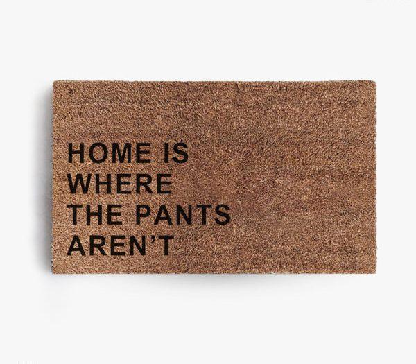 Home Is Where The Pants Aren't Doormat